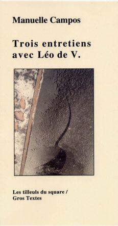 Campos Manuelle - Trois entretiens avec Léo de V.