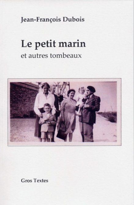 Dubois Jean-François - Le petit marin et autres tombeaux