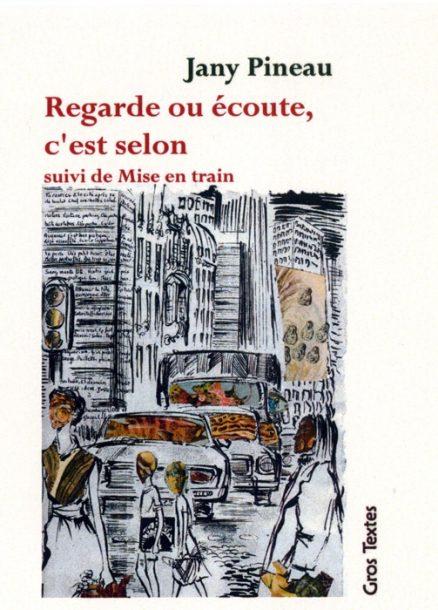 Pineau Jany - Regarde ou écoute, c'est selon suivi de Mise en train