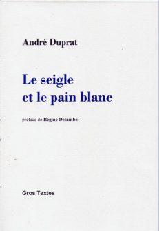 Duprat André - Le seigle et le pain blanc