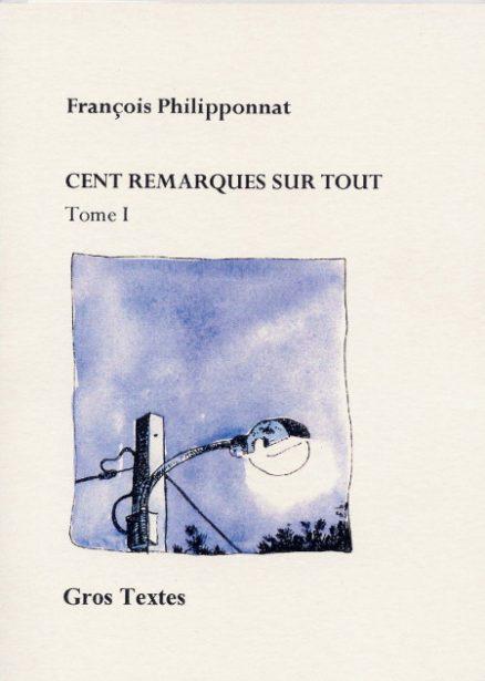 Philipponnat François - Cent remarques sur tout - Tome 1