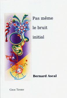 Ascal Bernard - Pas même le bruit initial