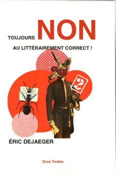 Dejaeger Eric - Toujours NON au littérairement correct !