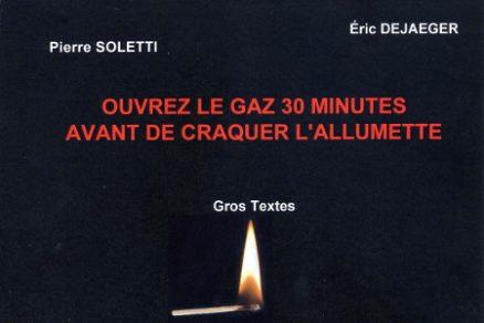 Dejaeger Eric & Soleti Pierre - Ouvrez le gaz 30 minutes avant de craquer l'allumette